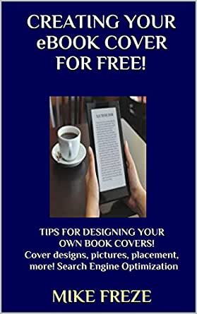 CREATING YOUR eBOOK COVER FOR FREE!: TIPS FOR DESIGNING YOUR OWN ...