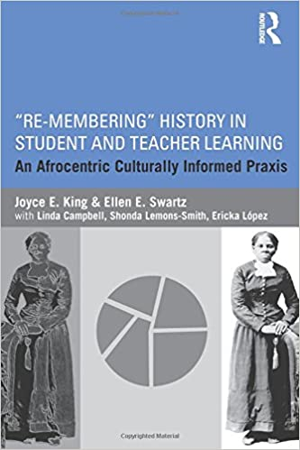 """""""Re-Membering"""" History in Student and Teacher Learning: An Afrocentric Culturally Informed Praxis 1st Edition"""