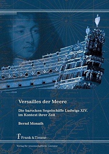 Versailles der Meere – Die barocken Segelschiffe Ludwigs XIV. im Kontext ihrer Zeit