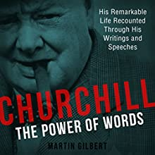 Churchill: The Power of Words Audiobook by Winston Churchill, Martin Gilbert Narrated by Fraser Wilson