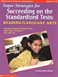 Super Strategies for Succeeding on the Standardized Tests: Reading/Language Arts: Includes Practice Sheets That Help Every Student Test Better (Scholastic Teaching Strategies)