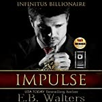 Impulse: Infinitus Billionaire, Book 1 | E. B. Walters