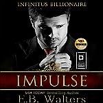 Impulse: Infinitus Billionaire, Book 1 | E. B. Walters