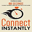 Connect Instantly: 60 Seconds to Likability, Meaningful Connections, and Hitting It Off With Anyone Audiobook by Patrick King Narrated by Jeremy Reloj