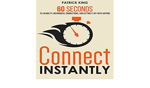 ... 60 Seconds to Likability, Meaningful Connections, and Hitting It Off With Anyone (Audible Audio Edition): Patrick King, Jeremy Reloj, Pei Kuo: Books