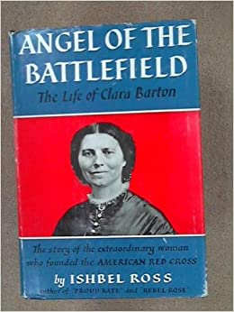 clara barton angel of the battlefield essay Angel of the battlefield clara barton once said, i have an almost disregard of precedent and a faith in the possibility of something better it irritates me to be told how things have always been done i defy the tyranny of precedent.