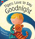 Tigers Love to Say Goodnight, Sue Mongredien, 1843625474