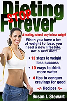 Stop Dieting Forever: A healthy, natural way to lose weight by [Stewart, Susan L]