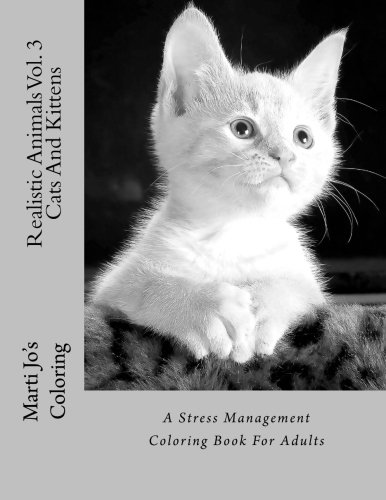 Realistic Animals Vol. 3 - Cats And Kittens: A Stress Management Coloring Book For Adults