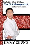 The Positive Effects of Utilizing Conflict Management in Life and Business Scenarios, Jimmy Chung, 143431930X