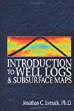 Introduction to Well Logs and Subsurface Maps, Evenick, Jonathan, 1593701381