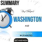 Summary of Ron Chernow's Washington: A Life |  Ant Hive Media