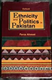 Ethnicity and Politics in Pakistan, Ahmed, Feroz, 0195779061