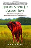 Horses Never Lie about Love, Jana Harris, 1451605854