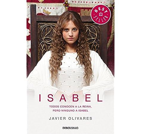 Isabel: Todos conocen a la reina, pero ninguno a Isabel Best Seller: Amazon.es: Olivares, Javier: Libros