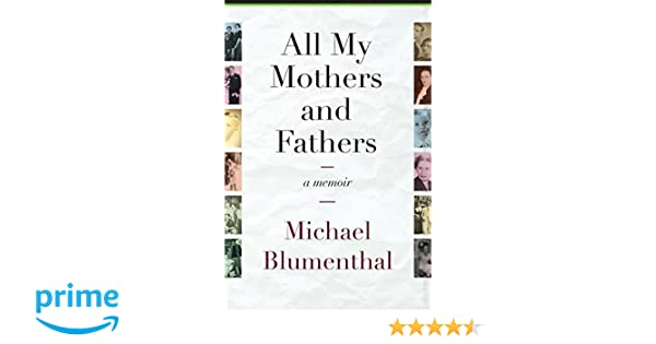 All My Mothers and Fathers: A Memoir: Michael Blumenthal