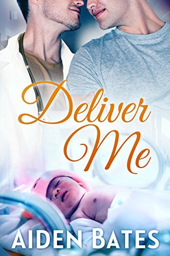 Deliver Me: An Mpreg Romance (Silver Oak Medical Center Book 1)
