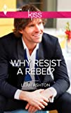 Why Resist a Rebel?, Leah Ashton, 0373207107