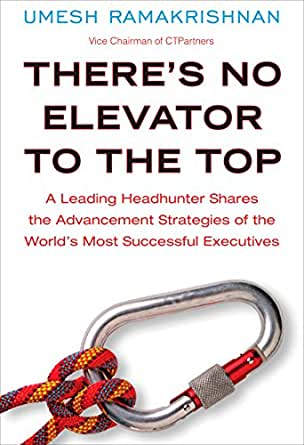 Theres No Elevator to the Top: A Leading Headhunter Shares the Advancement Strategies of the Worlds Most Succe ssful Executives (English Edition)