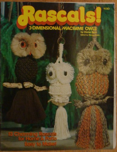 Rascals! 3-Dimensional Macrame Owls, 13 Charming Rascals for Home & Patio, Easy to Make! ()