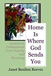 Home Is Where God Sends You: Lessons in Contentment from Nearby and Faraway
