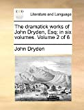The Dramatick Works of John Dryden, Esq; In, John Dryden, 1170423639