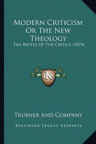 Modern Criticism Or The New Theology: The Battle Of The Critics (1874) PDF