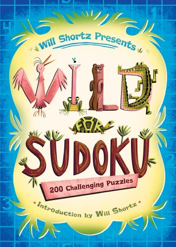 Will Shortz Presents Wild for Sudoku: 200 Challenging Puzzles (Challenging Sudoku)