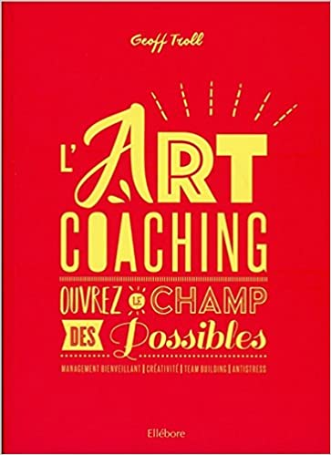 Lart coaching - ouvrez le champ des possibles: Amazon.es: Geoffroy Troll: Libros en idiomas extranjeros