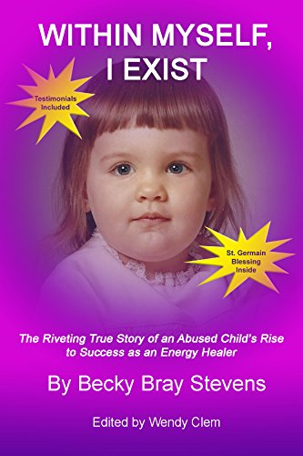 Within Myself, I Exist: The Riveting True Story of an Abused Child's Rise to Success as an Energy Healer