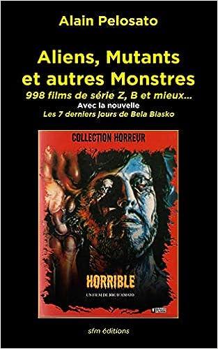 Aliens Mutants Et Autres Monstres 998 Films De Serie Z B