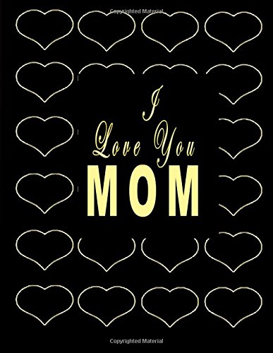 I Love You Mom: Mother's Day Notebook, Best Mom Ever Journal To Write In, Mother's Day Gift (Mom Journal) (Volume 2)