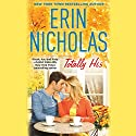 Totally His Audiobook by Erin Nicholas Narrated by Vanessa Edwin