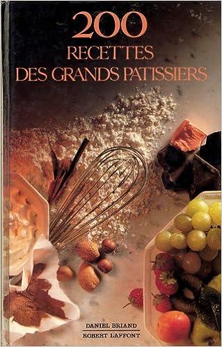 En ligne téléchargement gratuit 200 recettes des grands pâtissiers pdf, epub ebook