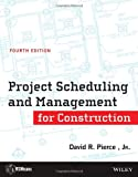 Project Scheduling and Management for Construction, Pierce, David R., Jr., 1118367804
