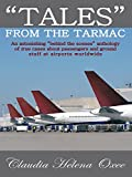 """""""Tales"""" from the Tarmac: An Astonishing """"Behind the Scenes"""" Anthology of True Cases About Passengers and Ground Staff at Airports Worldwide"""