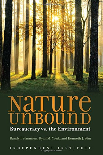 Nature Unbound: Bureaucracy Vs. The Environment (Independent Studies In Political Economy)