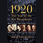 1920: The Year of Six Presidents | David Pietrusza