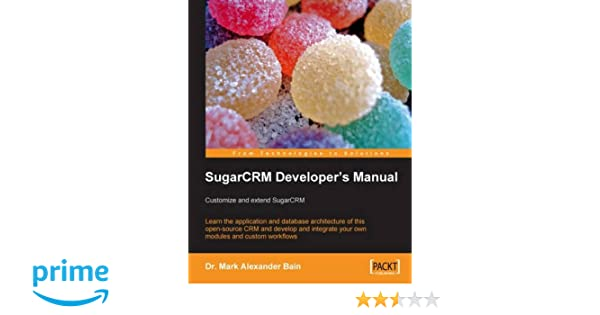 Buy sugarcrm developer's manual: customize and extend sugarcrm.
