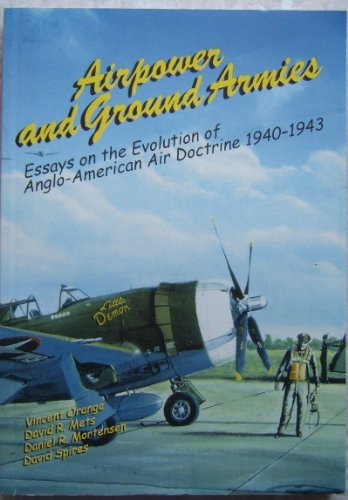 Read Online Airpower and Ground Armies: Essays on the Evolution of Anglo-American Air Doctrine 1940-1943 pdf epub