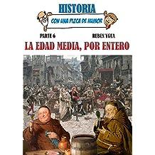LA EDAD MEDIA, POR ENTERO (HISTORIA CON UNA PIZCA DE HUMOR nº 6) (Spanish Edition)
