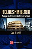Facilities Management : Managing Maintenance for Buildings and Facilities, Levitt, Joel, 1606503243
