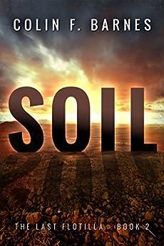 Soil (The Last Flotilla Book 2) by [Barnes, Colin F.]