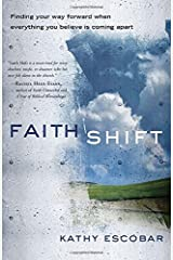 Faith Shift: Finding Your Way Forward When Everything You Believe Is Coming Apart by Kathy Escobar (2014-10-21)