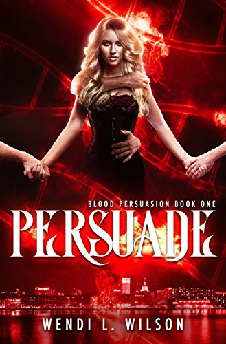 Persuade: A Reverse Harem Paranormal Romance: Blood Persuasion Book 1 cover