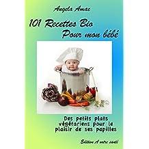 101 recettes bio pour mon bébé: Des petits plats végétariens pour le plaisir de ses papilles (French Edition)