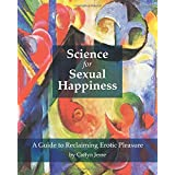 Science for Sexual Happiness: A Guide to Reclaiming Erotic Pleasure