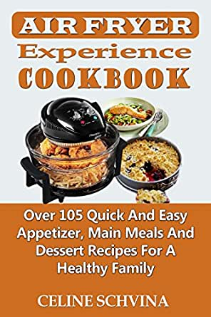 Air fryer experience cookbook over 105 quick and easy for Quick easy healthy dessert recipes