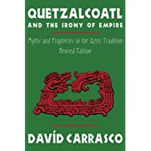 Amazon david carrasco books quetzalcoatl and the irony of empire myths and prophecies in the aztec tradition revised edition fandeluxe Image collections