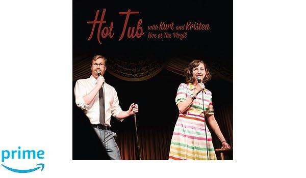 KURT BRAUNOHLER & KRISTEN SCHAAL - Hot Tub With Kurt and